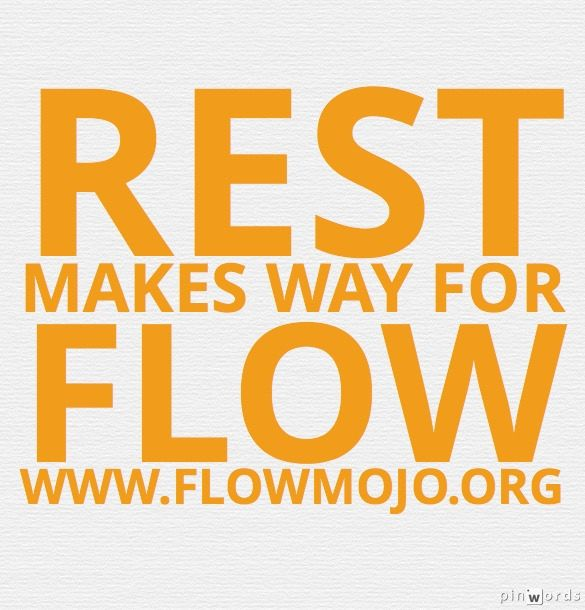 rest makes way for flow